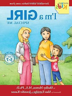 I'm a Girl, Special Me : Anatomy For Kids Book Introduces